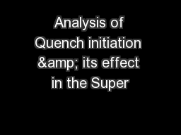 Analysis of Quench initiation & its effect in the Super
