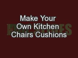 Make Your Own Kitchen Chairs Cushions PowerPoint PPT Presentation