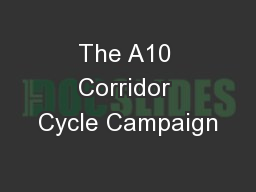 The A10 Corridor Cycle Campaign PowerPoint PPT Presentation