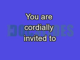You are cordially invited to