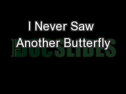 I Never Saw Another Butterfly PowerPoint PPT Presentation