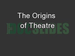 The Origins of Theatre PowerPoint PPT Presentation