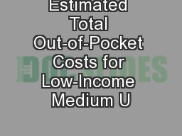 Estimated Total Out-of-Pocket Costs for Low-Income Medium U PowerPoint PPT Presentation