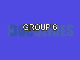 GROUP 6 PowerPoint PPT Presentation