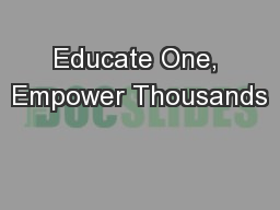 Educate One, Empower Thousands