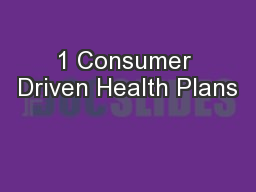 1 Consumer Driven Health Plans PowerPoint PPT Presentation