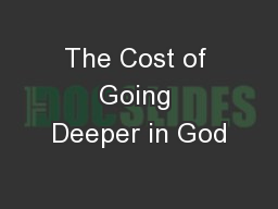 The Cost of Going Deeper in God