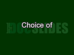 Choice of PowerPoint PPT Presentation
