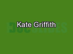 Kate Griffith PowerPoint PPT Presentation