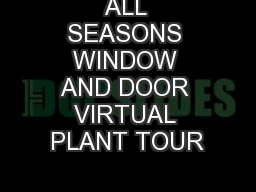 ALL SEASONS WINDOW AND DOOR VIRTUAL PLANT TOUR PowerPoint PPT Presentation