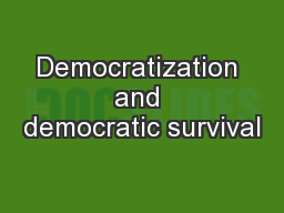 Democratization and democratic survival PowerPoint PPT Presentation