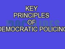KEY PRINCIPLES OF DEMOCRATIC POLICING