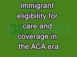 Immigrant eligibility for care and coverage in the ACA era