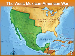 The West: Mexican-American War PowerPoint Presentation, PPT - DocSlides