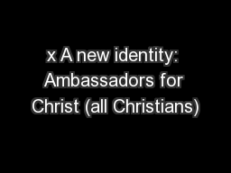 x A new identity: Ambassadors for Christ (all Christians)