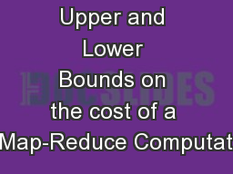 Upper and Lower Bounds on the cost of a Map-Reduce Computat