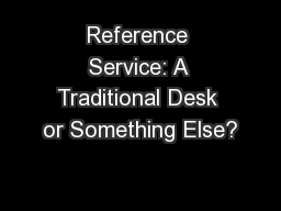 Reference Service: A Traditional Desk or Something Else?