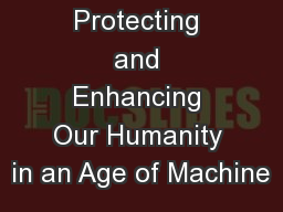 Protecting and Enhancing Our Humanity in an Age of Machine PowerPoint PPT Presentation