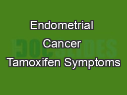 Endometrial Cancer Tamoxifen Symptoms
