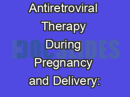 Antiretroviral Therapy During Pregnancy and Delivery: