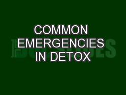 COMMON EMERGENCIES IN DETOX PowerPoint PPT Presentation