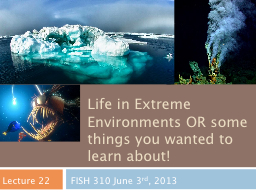Life in Extreme Environments OR some things you wanted to l