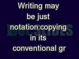 Writing may be just notation:copying in its conventional gr PowerPoint PPT Presentation
