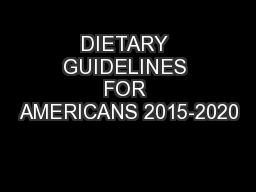 DIETARY GUIDELINES FOR AMERICANS 2015-2020 PowerPoint PPT Presentation