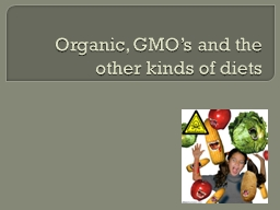 Organic, GMO's and the other kinds of diets PowerPoint PPT Presentation