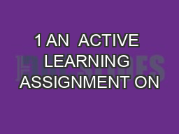 1 AN  ACTIVE LEARNING ASSIGNMENT ON PowerPoint PPT Presentation
