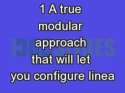 1 A true modular approach that will let you configure linea