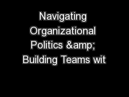Navigating Organizational Politics & Building Teams wit