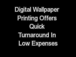 Digital Wallpaper Printing Offers Quick Turnaround In Low Expenses