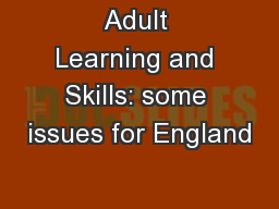 Adult Learning and Skills: some issues for England
