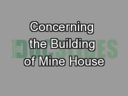 Concerning the Building of Mine House PowerPoint PPT Presentation