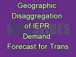 Geographic Disaggregation of IEPR Demand Forecast for Trans