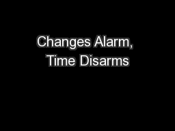 Changes Alarm, Time Disarms