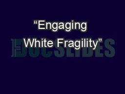 """""""Engaging White Fragility"""" PowerPoint PPT Presentation"""