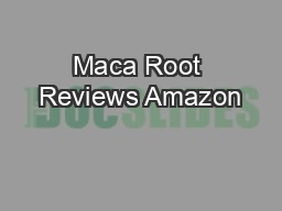 Maca Root Reviews Amazon PowerPoint PPT Presentation