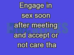 Engage in sex soon after meeting and accept or not care tha