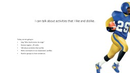I can talk about activities that I like and dislike. PowerPoint PPT Presentation