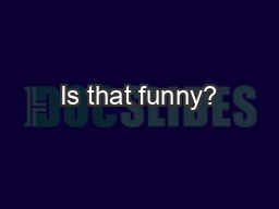 Is that funny?