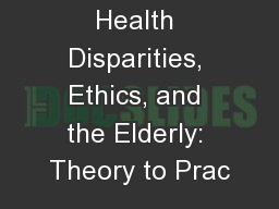 Health Disparities, Ethics, and the Elderly: Theory to Prac