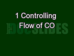 1 Controlling Flow of CO PowerPoint PPT Presentation