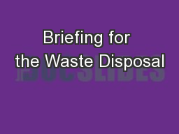 Briefing for the Waste Disposal