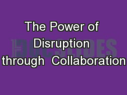 The Power of Disruption through  Collaboration