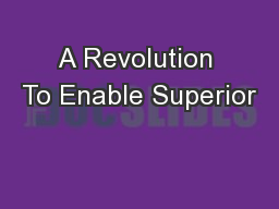 A Revolution To Enable Superior