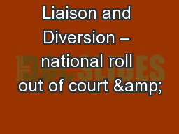 Liaison and Diversion – national roll out of court &