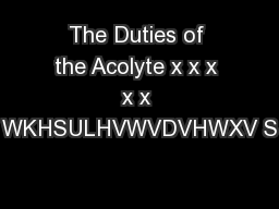 The Duties of the Acolyte x x x x x WKHSULHVWVDVHWXV S