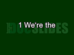 1 We're the